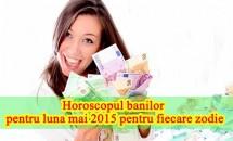 Horoscopul banilor pentru luna mai 2015 pentru fiecare zodie