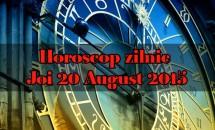 Horoscop zilnic Joi 20 August 2015