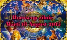 Horoscop zilnic Marti 18 August 2015