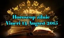 Horoscop zilnic Vineri 14 August 2015