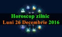 Horoscop zilnic Luni, 26 Decembrie 2016