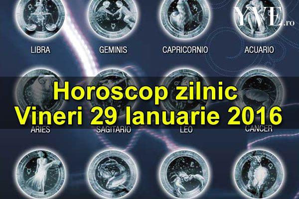 Horoscop zilnic Vineri 29 Ianuarie 2016