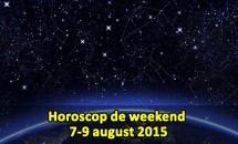 Horoscop de weekend 7-9 august 2015