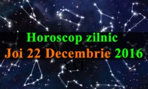 Horoscop zilnic Joi, 22 Decembrie 2016