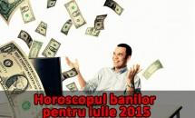 Horoscopul banilor pentru iulie 2015