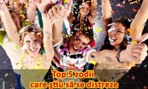 Top 5 zodii care ştiu să se distreze