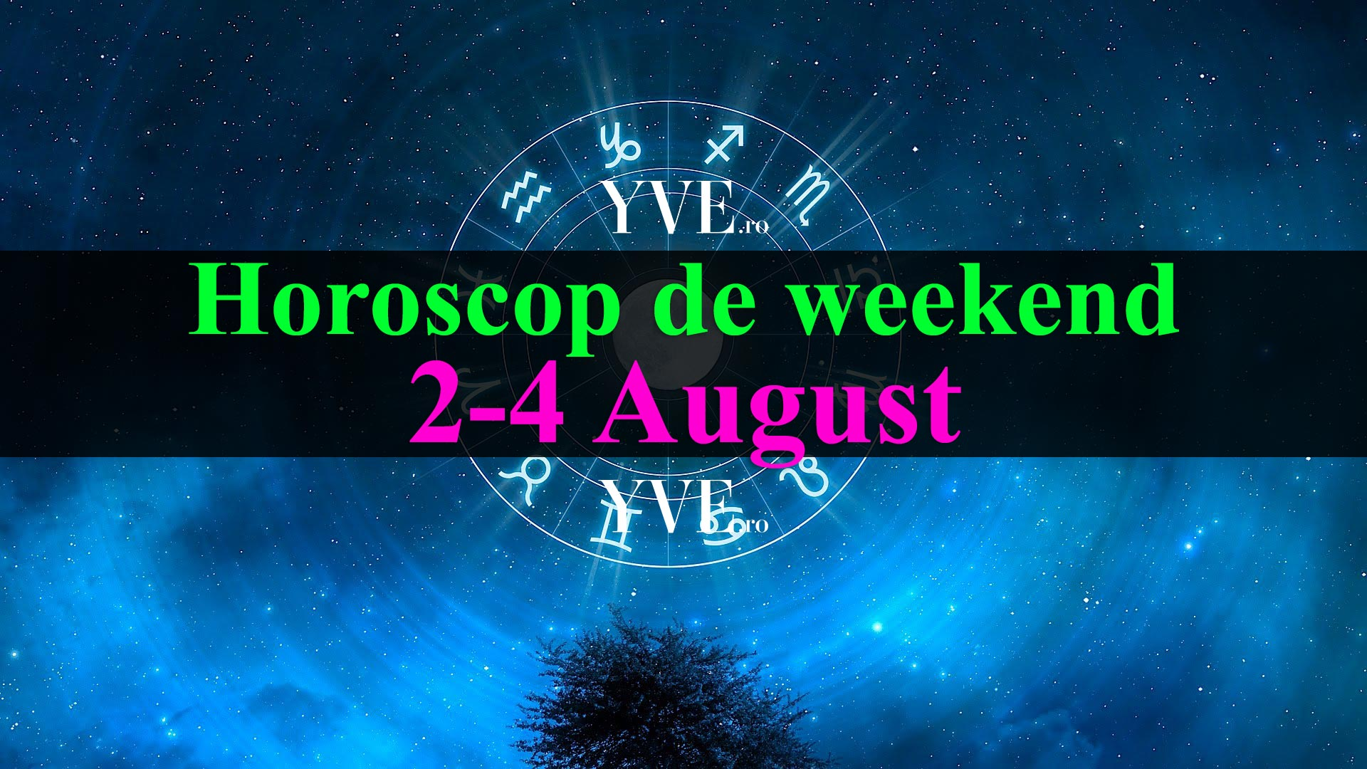 Horoscop de weekend 2-4 August 2019