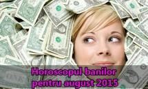 Horoscopul banilor pentru august 2015