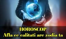 HOROSCOP: Afla ce calitati are zodia ta