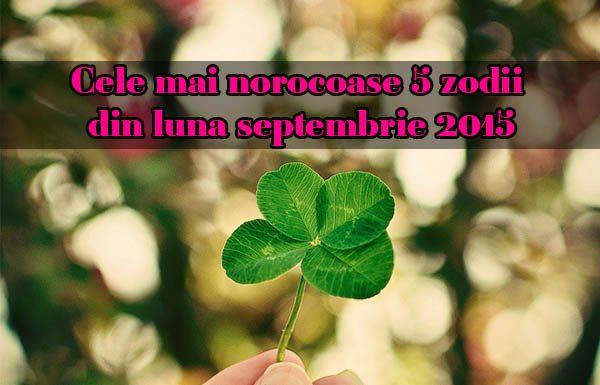 Cele mai norocoase 5 zodii din luna septembrie 2015