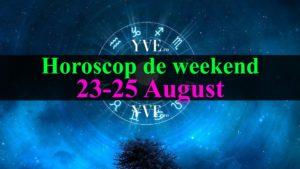 Horoscop de weekend 23-25 August 2019
