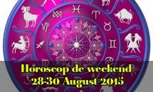 Horoscop de weekend 28-30 August 2015