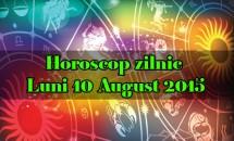 Horoscop zilnic Luni 10 August 2015