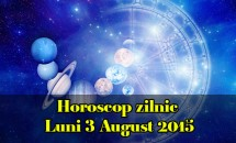Horoscop zilnic Luni 3 August 2015