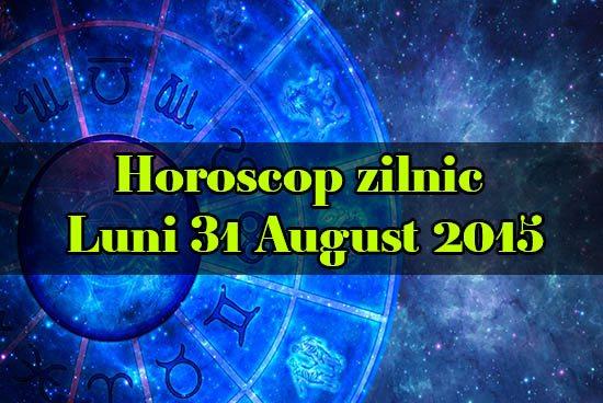 Horoscop zilnic Luni 31 August 2015