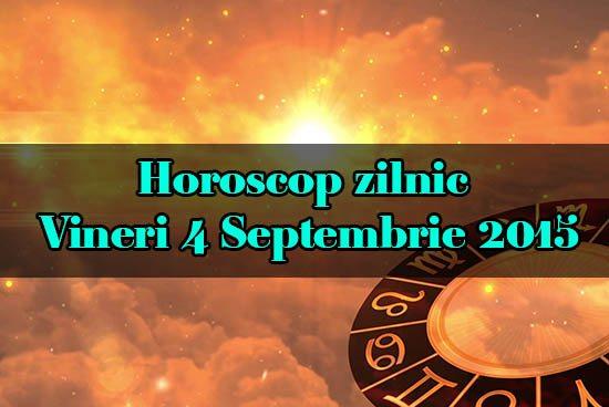 Horoscop zilnic Vineri 4 Septembrie 2015