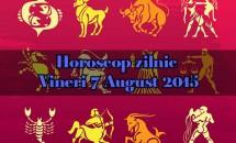 Horoscop zilnic Vineri 7 August 2015