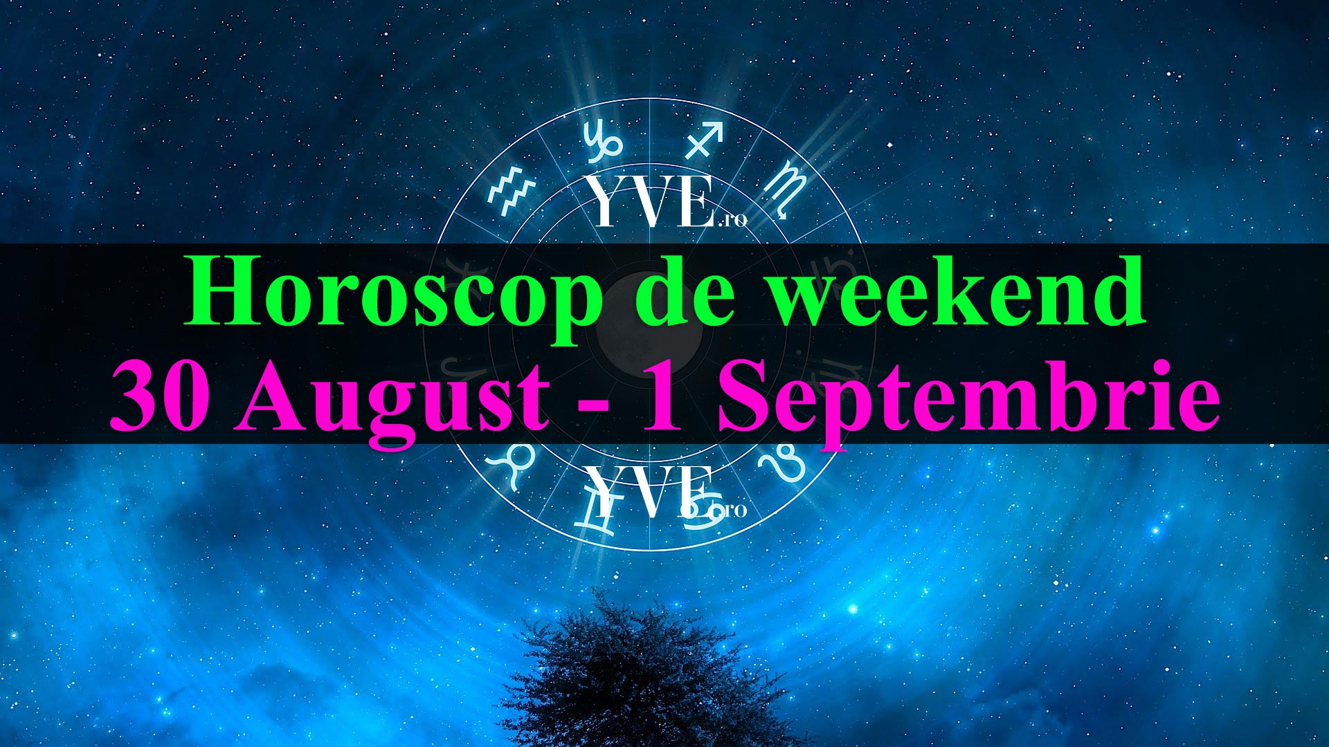 Horoscop de weekend 30 August - 1 Septembrie 2019