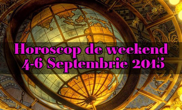 Horoscop de weekend 4-6 Septembrie 2015