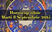 Horoscop zilnic Marti 8 Septembrie 2015