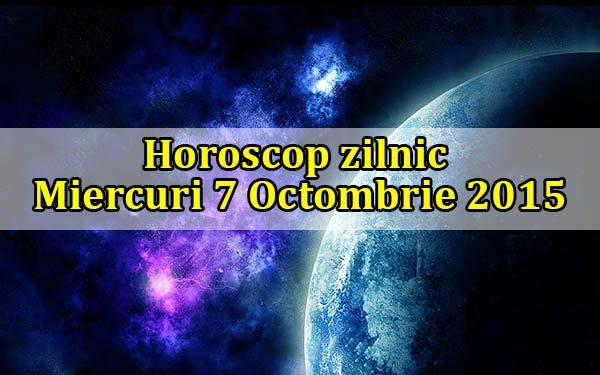 Horoscop zilnic Miercuri 7 Octombrie 2015