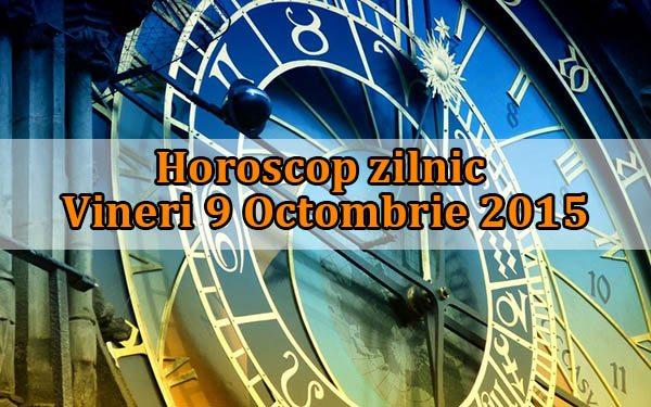 Horoscop zilnic Vineri 9 Octombrie 2015