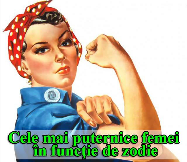 Cele mai puternice femei în funcţie de zodie