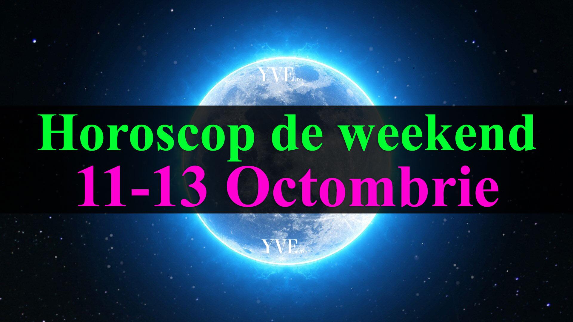Horoscop de weekend 11-13 Octombrie 2019