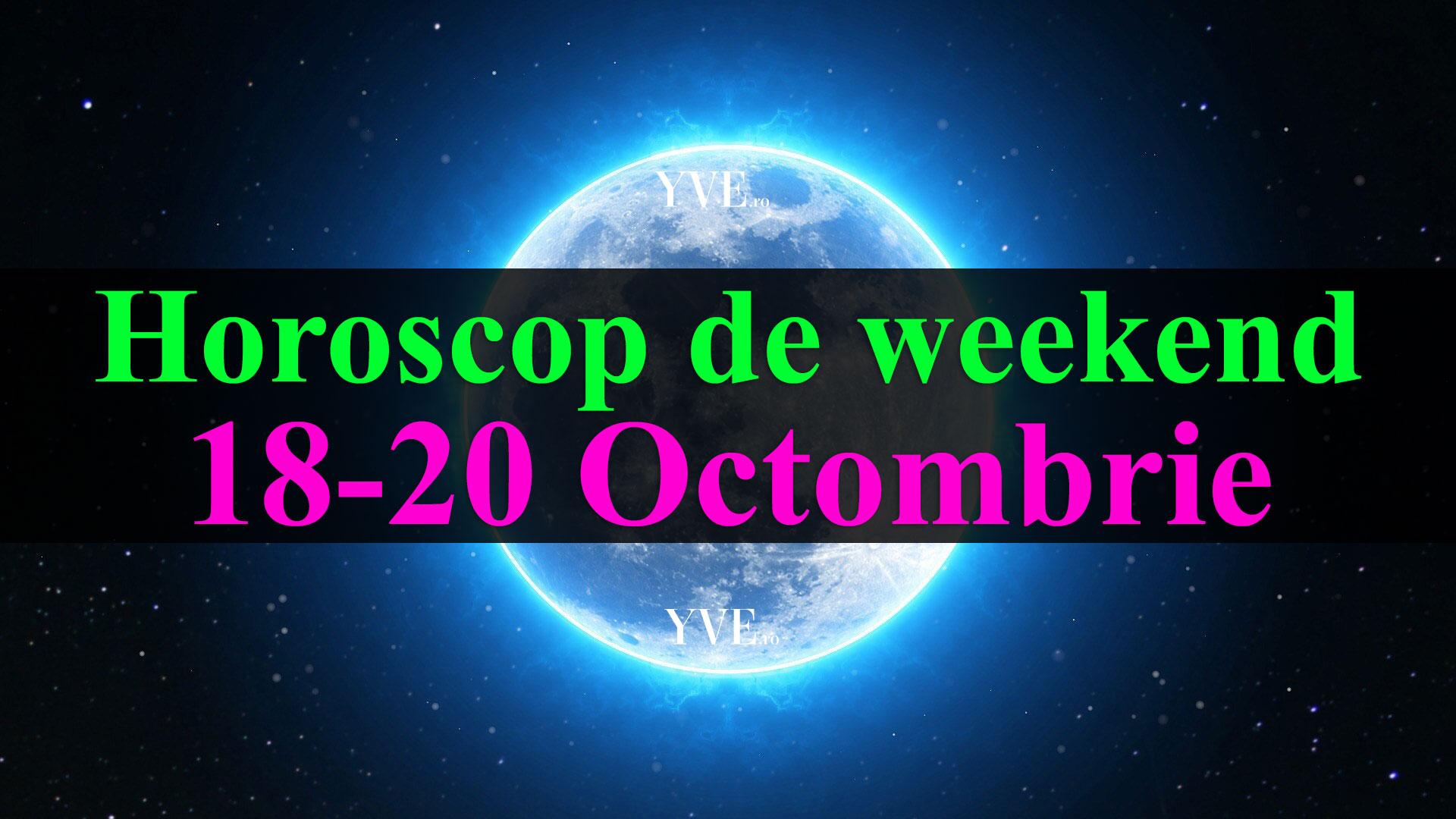 Horoscop de weekend 18-20 Octombrie 2019