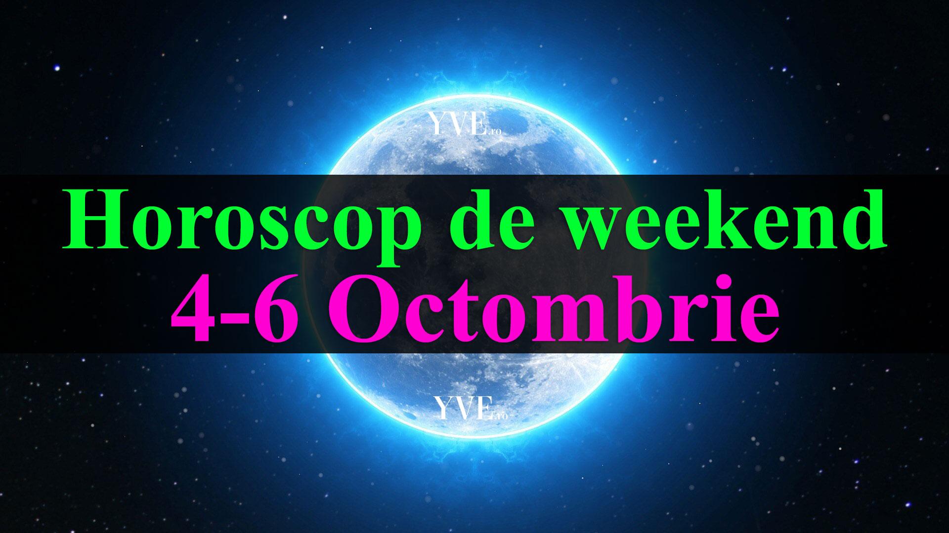 Horoscop de weekend 4-6 Octombrie 2019