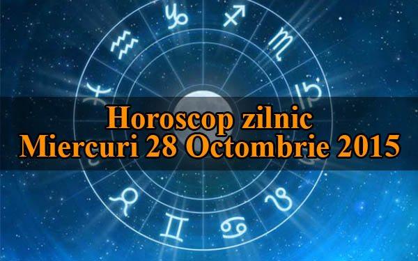 Horoscop zilnic Miercuri 28 Octombrie 2015