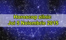 Horoscop zilnic Joi 5 Noiembrie 2015