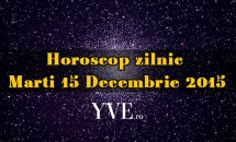 Horoscop zilnic Marti 15 Decembrie 2015