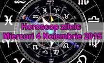 Horoscop zilnic Miercuri 4 Noiembrie 2015