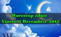Horoscop zilnic Vineri 11 Decembrie 2015