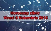 Horoscop zilnic Vineri 6 Noiembrie 2015