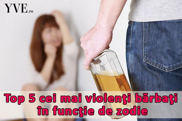 Top 5 cei mai violenţi bărbaţi în funcţie de zodie