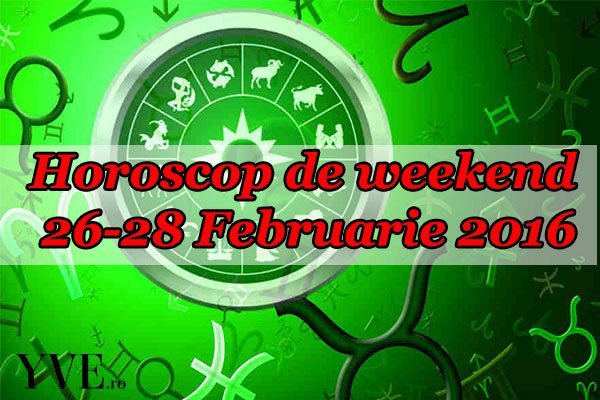 Horoscop de weekend 26-28 Februarie 2016