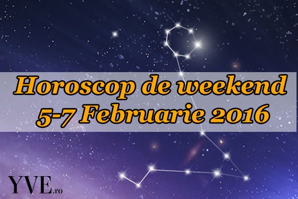 Horoscop de weekend 5-7 Februarie 2016