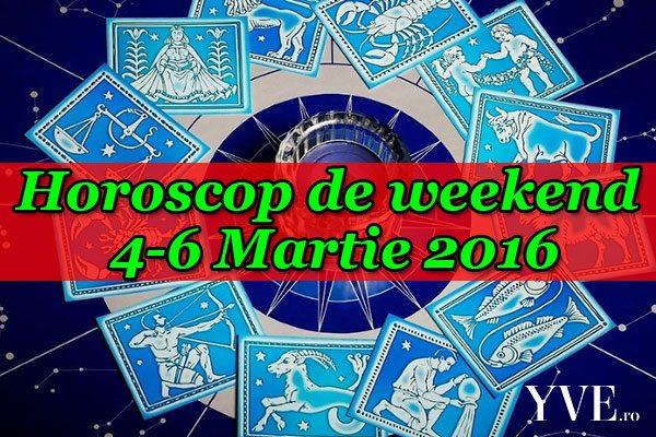 Horoscop de weekend 4-6 Martie 2016
