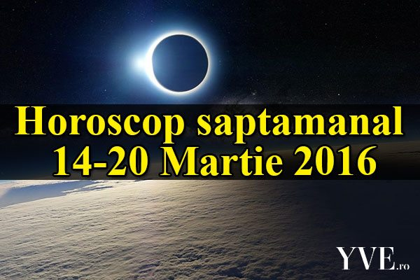 Horoscop saptamanal 14-20 Martie 2016