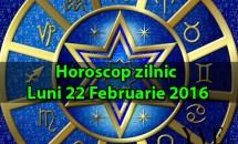 Horoscop zilnic Luni 22 Februarie 2016