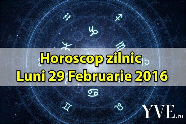 Horoscop zilnic Luni 29 Februarie 2016