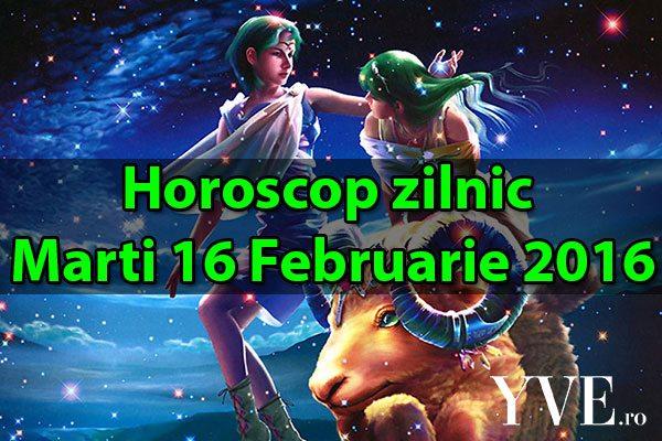 Horoscop zilnic Marti 16 Februarie 2016