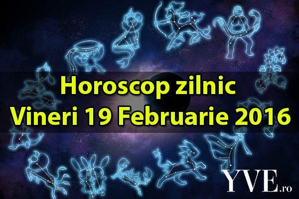 Horoscop zilnic Vineri 19 Februarie 2016