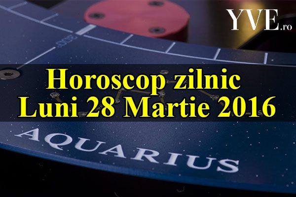 Horoscop zilnic Luni 28 Martie 2016