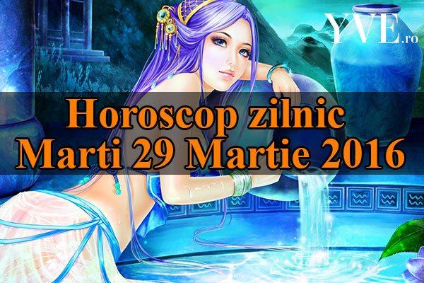 Horoscop zilnic Marti 29 Martie 2016