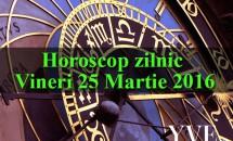 Horoscop zilnic Vineri 25 Martie 2016