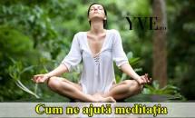 Cum ne ajută meditaţia