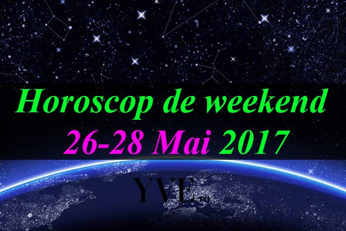 Horoscop-de-weekend-26-28-Mai-2017